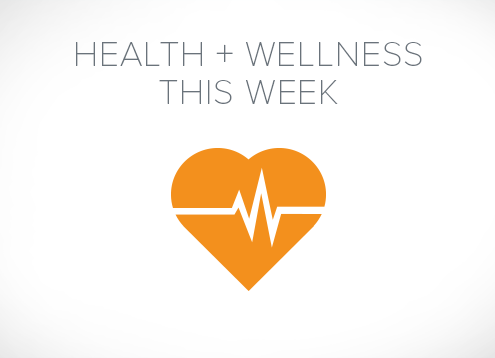 Health + Wellness This Week